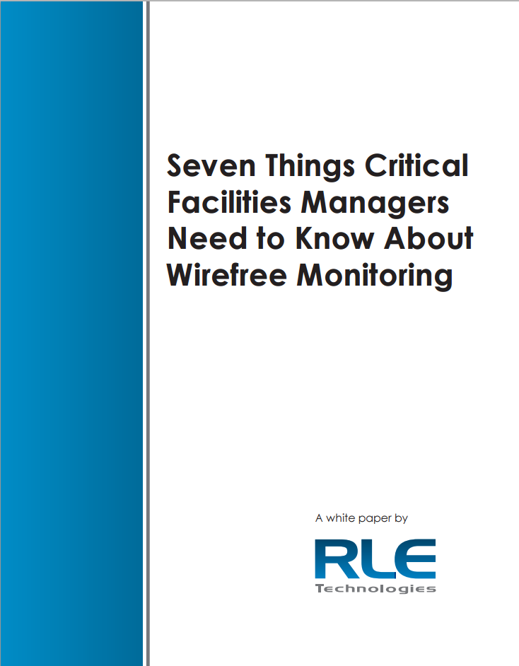 Seven Things Critical Facilities Managers Need to Know About Wirefree Monitoring by RLE Technologies