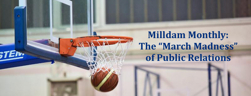 "Milldam Monthly: The ""March Madness"" of Public Relations"
